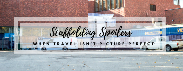 Scaffolding Spoilers: When Travel Isn't Picture Perfect